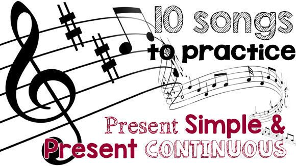 Ten songs to practice Present Simple and Present Continuous - with printables!